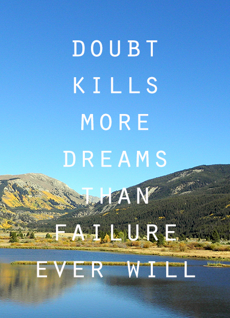 doubt-kills-more-dreams-than-failure-ever-will-inspirational-quote-mountain-lake