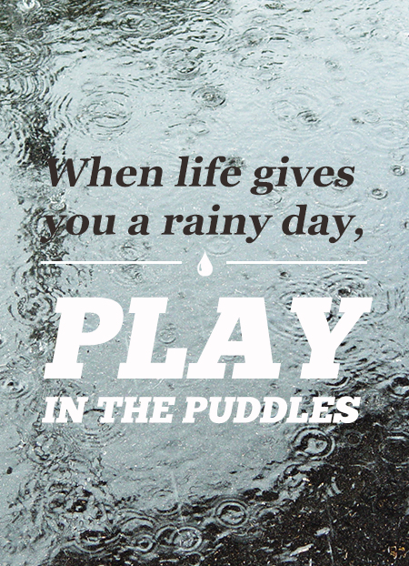 when-life-gives-you-a-rainy-day-play-in-the-puddles-inspirational-quote